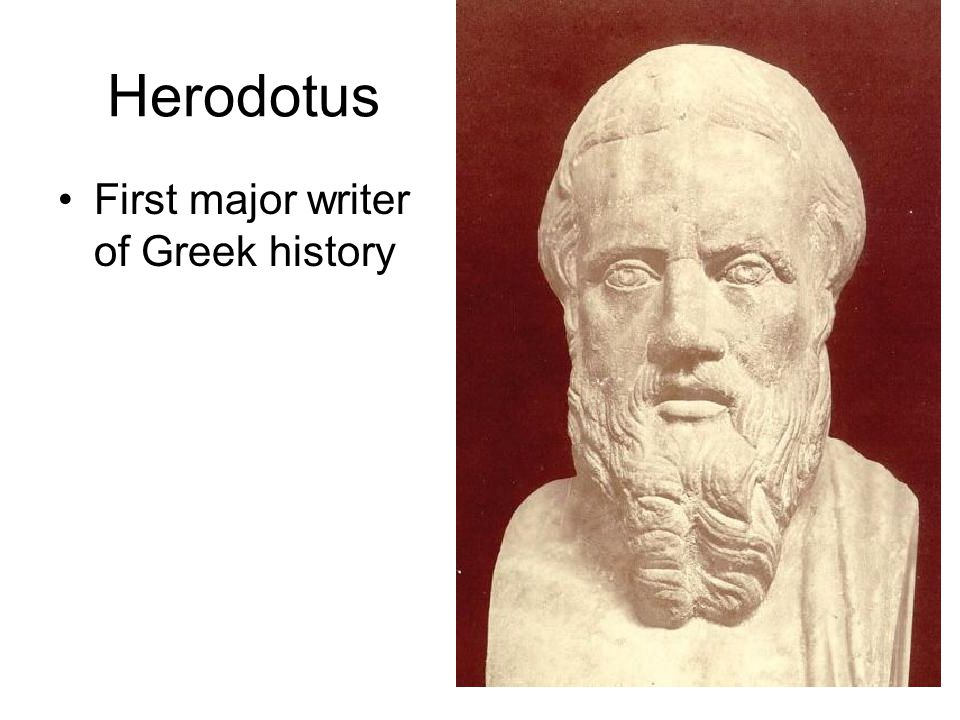 Herodotus First major writer of Greek history