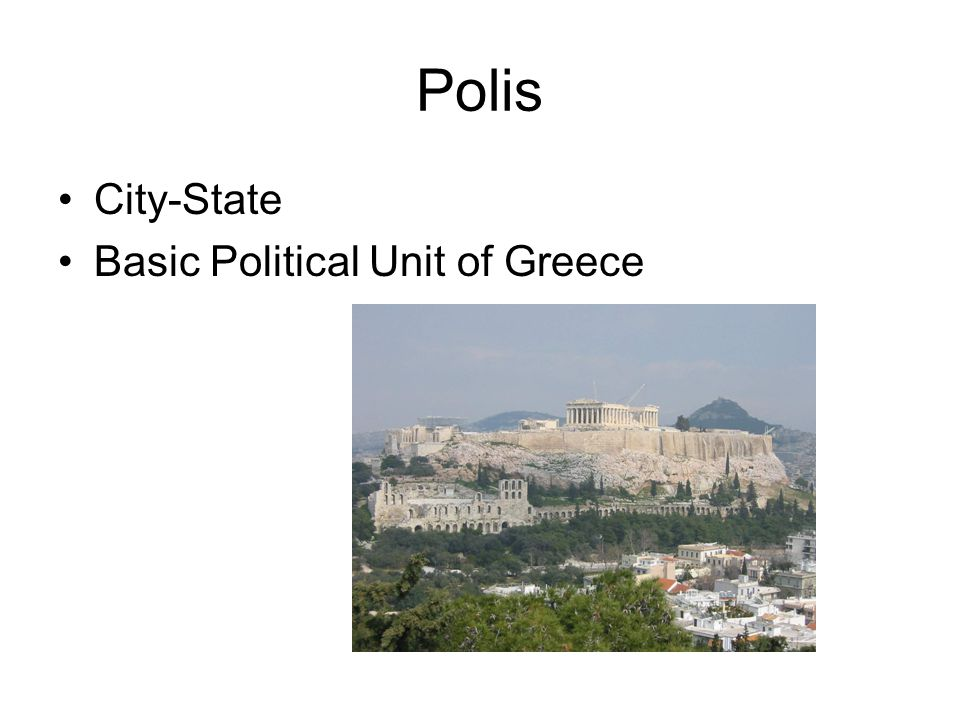 Polis City-State Basic Political Unit of Greece