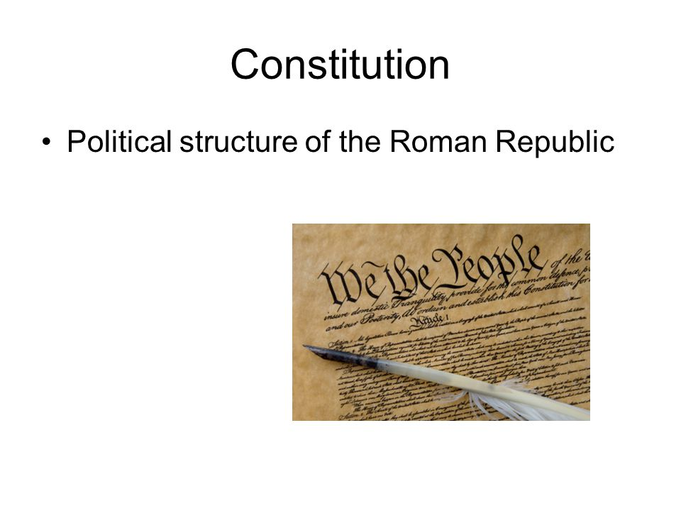 Constitution Political structure of the Roman Republic