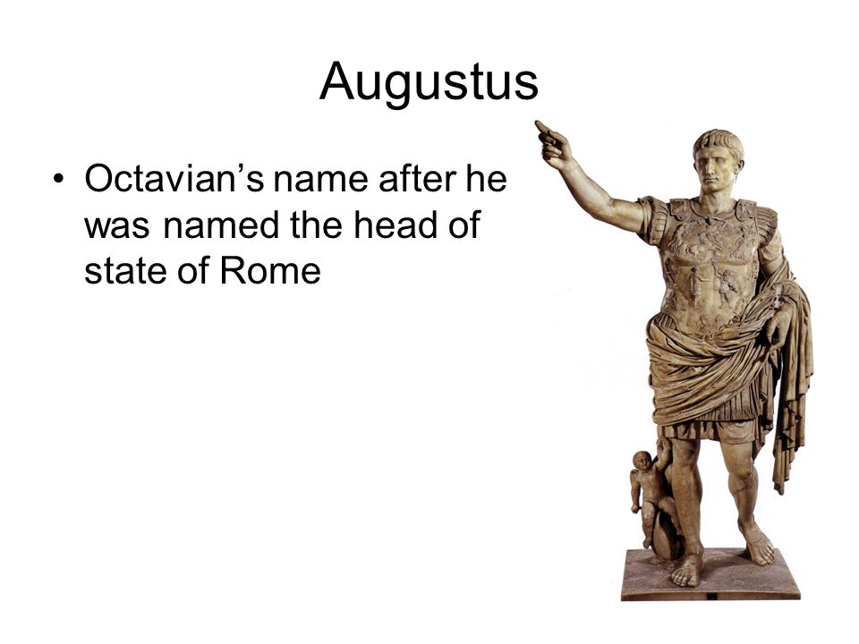 Augustus Octavian's name after he was named the head of state of Rome