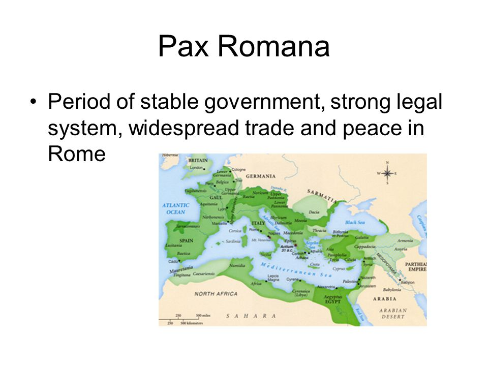 Pax Romana Period of stable government, strong legal system, widespread trade and peace in Rome