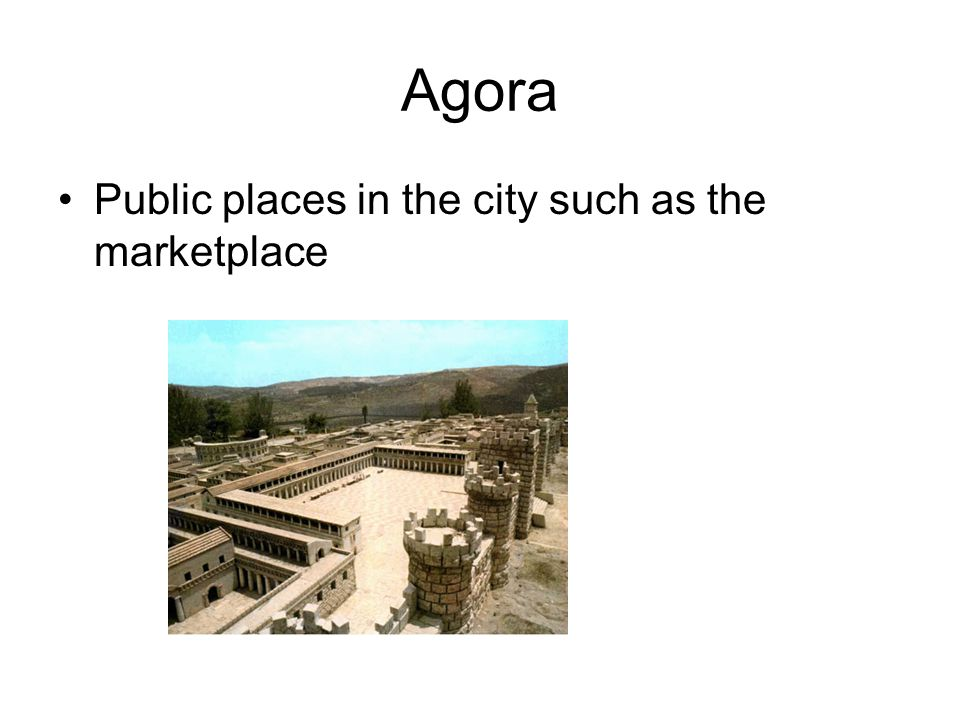 Agora Public places in the city such as the marketplace