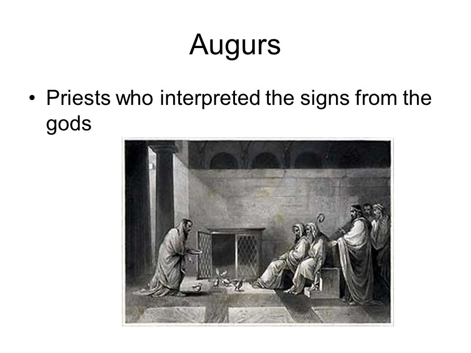 Augurs Priests who interpreted the signs from the gods