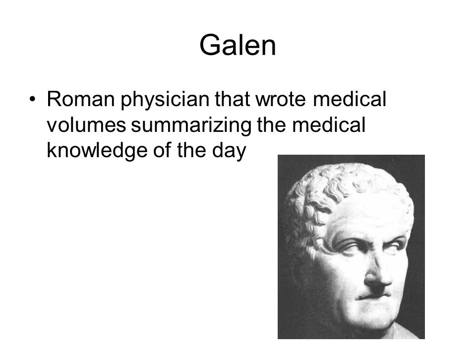 Galen Roman physician that wrote medical volumes summarizing the medical knowledge of the day