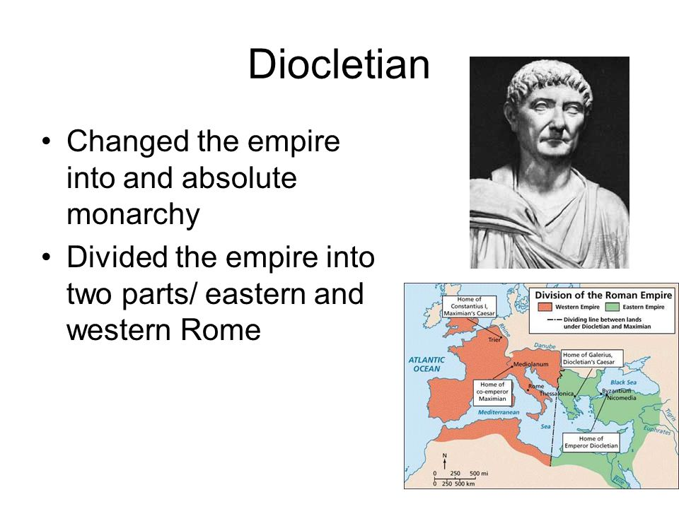 Diocletian Changed the empire into and absolute monarchy