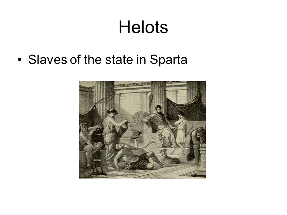 Helots Slaves of the state in Sparta