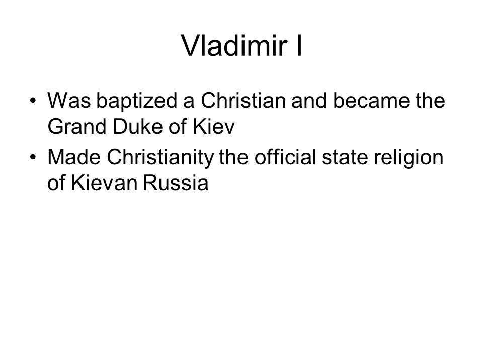 Vladimir I Was baptized a Christian and became the Grand Duke of Kiev
