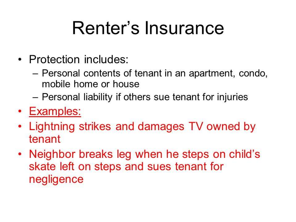 Renter's Insurance Protection includes: Examples: