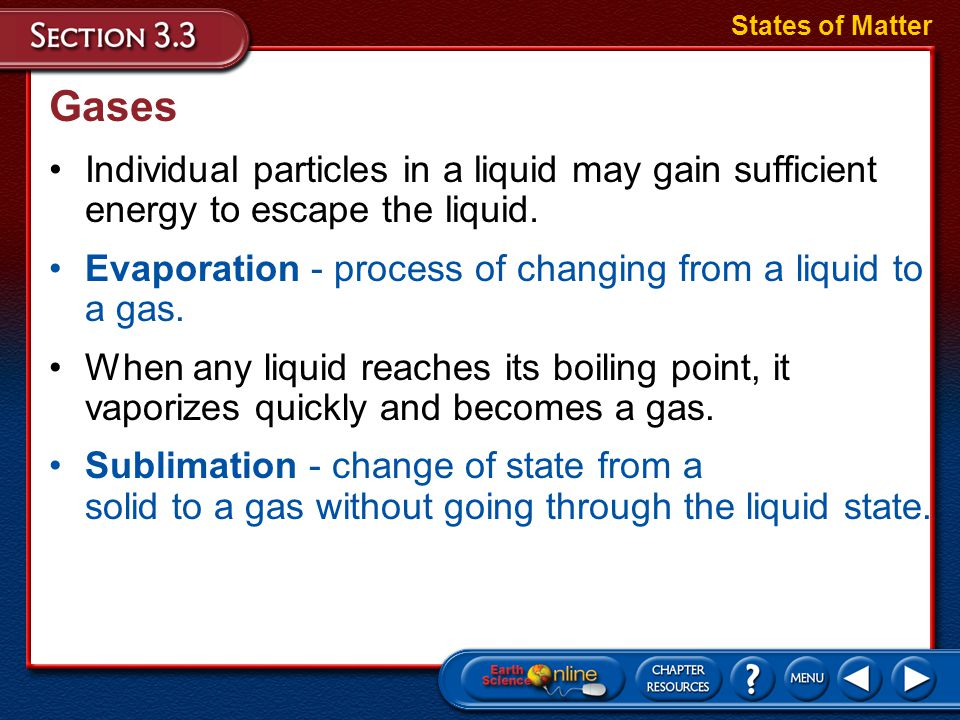 States of Matter Gases. Individual particles in a liquid may gain sufficient energy to escape the liquid.