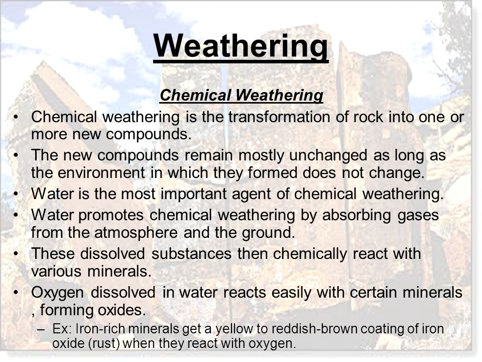 Water is the most important agent of chemical weathering.