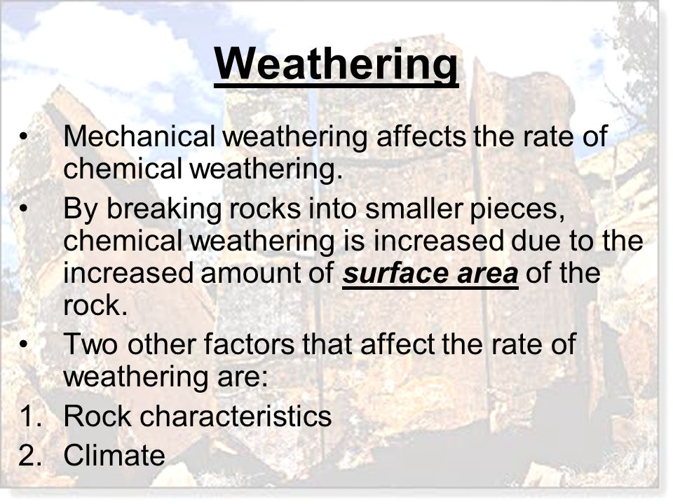Mechanical weathering affects the rate of chemical weathering.