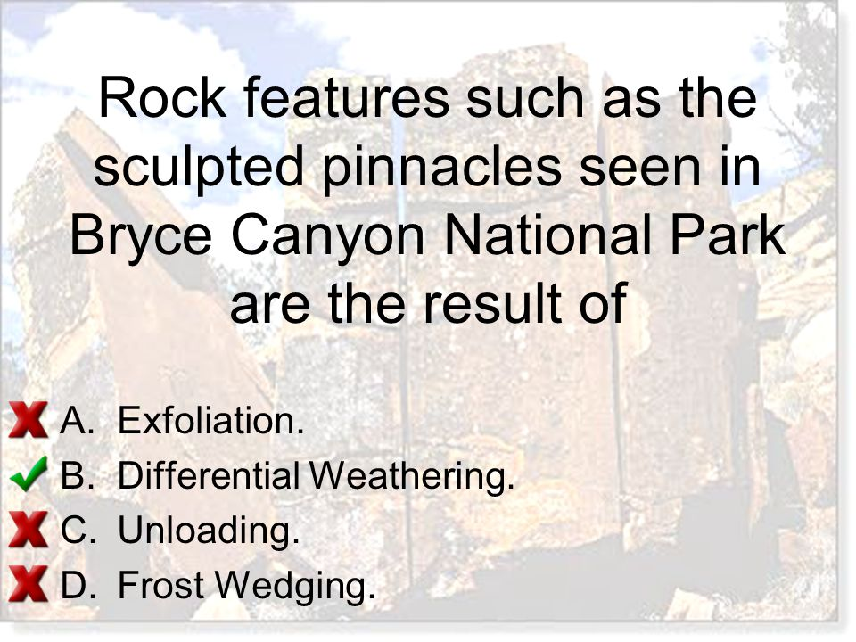 Rock features such as the sculpted pinnacles seen in Bryce Canyon National Park are the result of