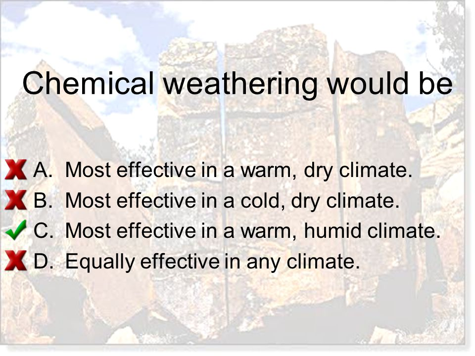 Chemical weathering would be