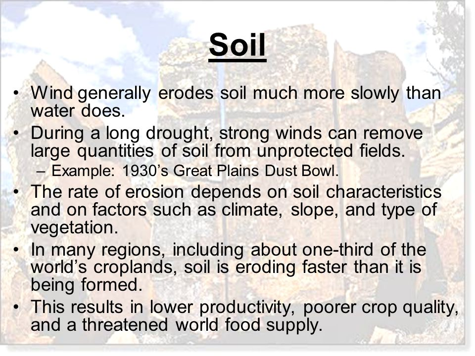 Wind generally erodes soil much more slowly than water does.