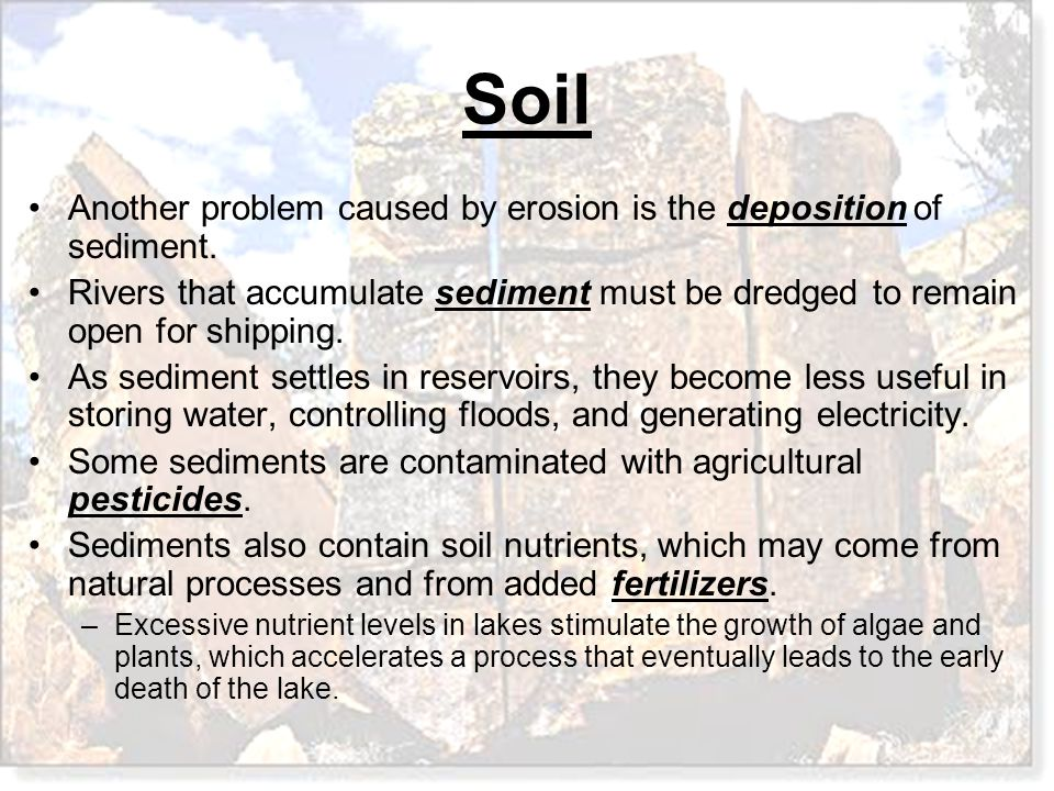Another problem caused by erosion is the deposition of sediment.
