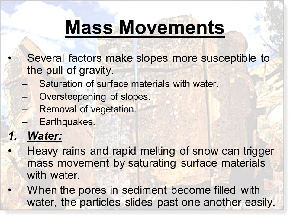 Several factors make slopes more susceptible to the pull of gravity.