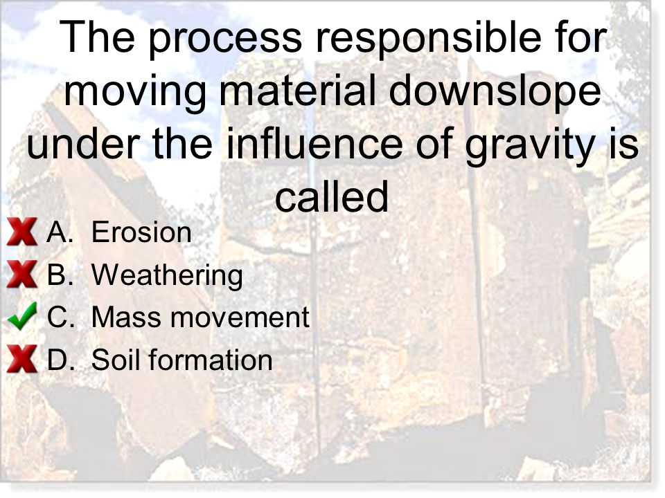 The process responsible for moving material downslope under the influence of gravity is called