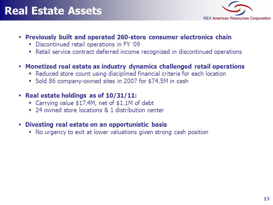 Real Estate Assets Previously built and operated 260-store consumer electronics chain. Discontinued retail operations in FY '09.