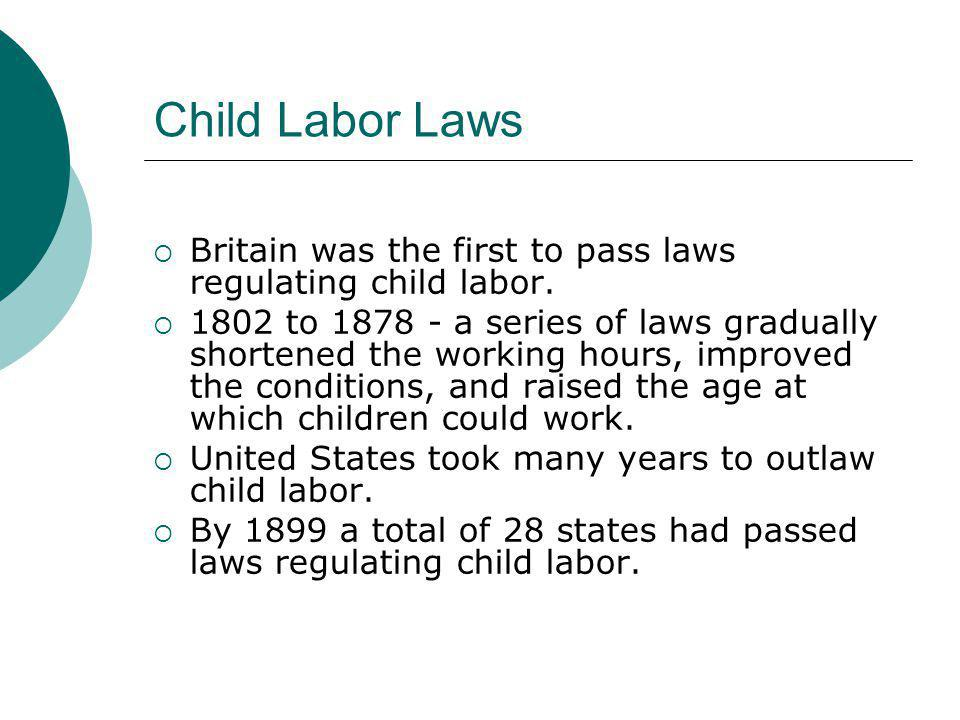 Child Labor Laws Britain was the first to pass laws regulating child labor.