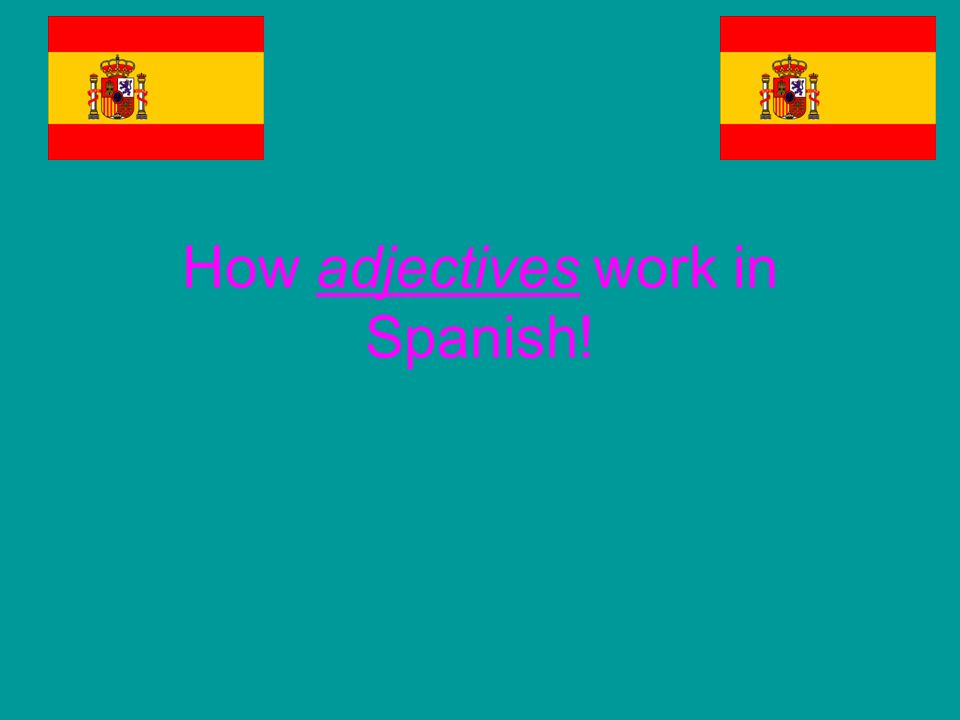 How adjectives work in Spanish!