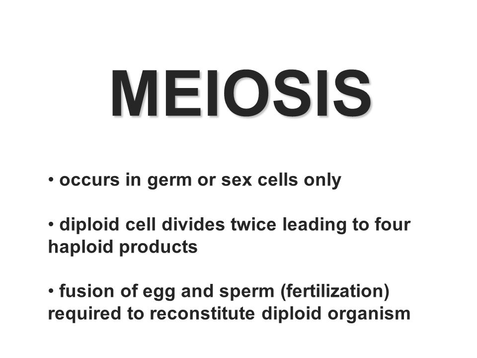 MEIOSIS occurs in germ or sex cells only