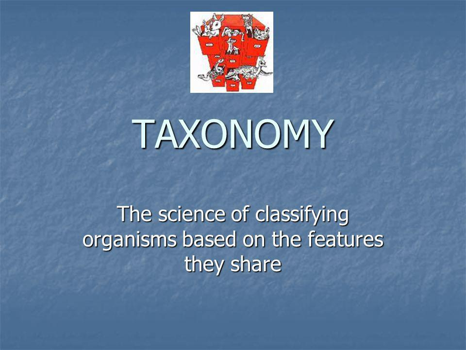 The science of classifying organisms based on the features they share