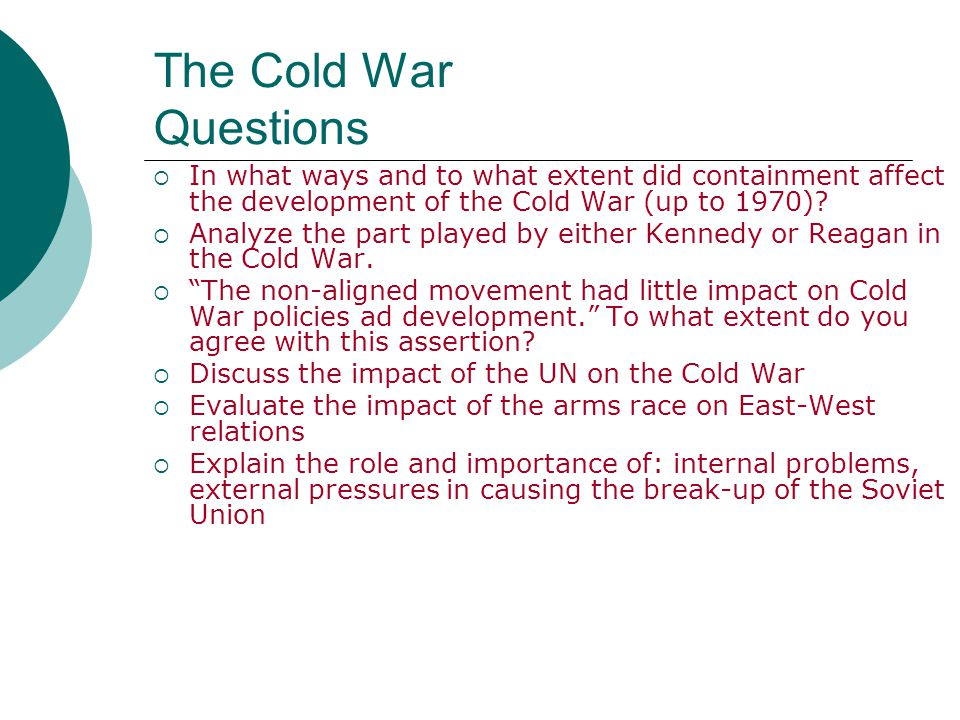 The Cold War Questions In what ways and to what extent did containment affect the development of the Cold War (up to 1970)