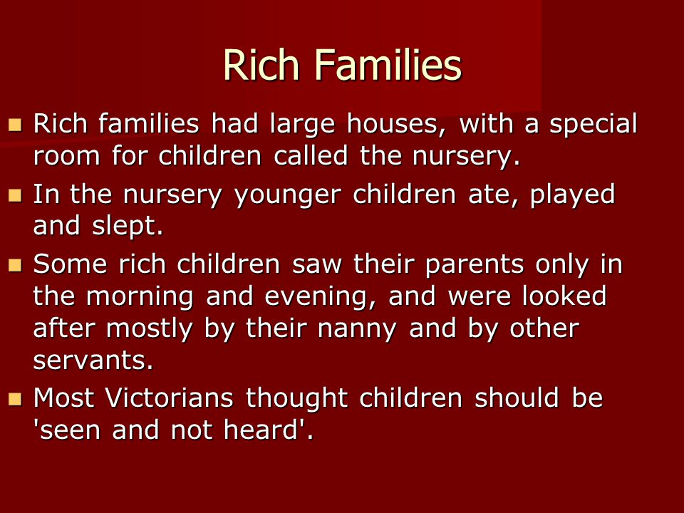 Rich Families Rich families had large houses, with a special room for children called the nursery.