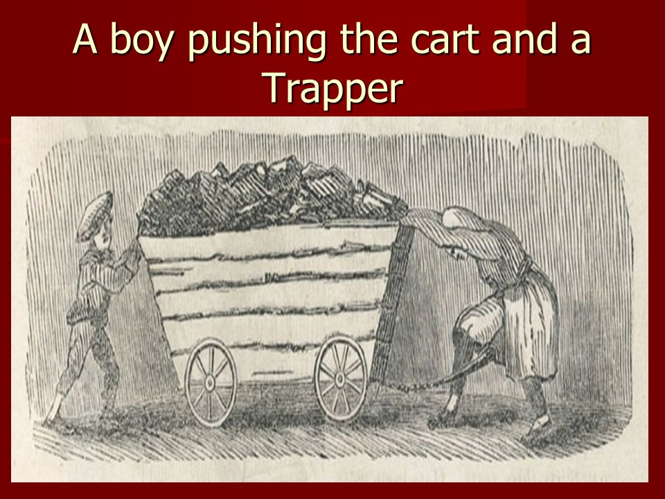 A boy pushing the cart and a Trapper