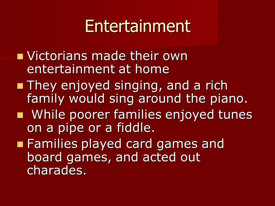 Entertainment Victorians made their own entertainment at home