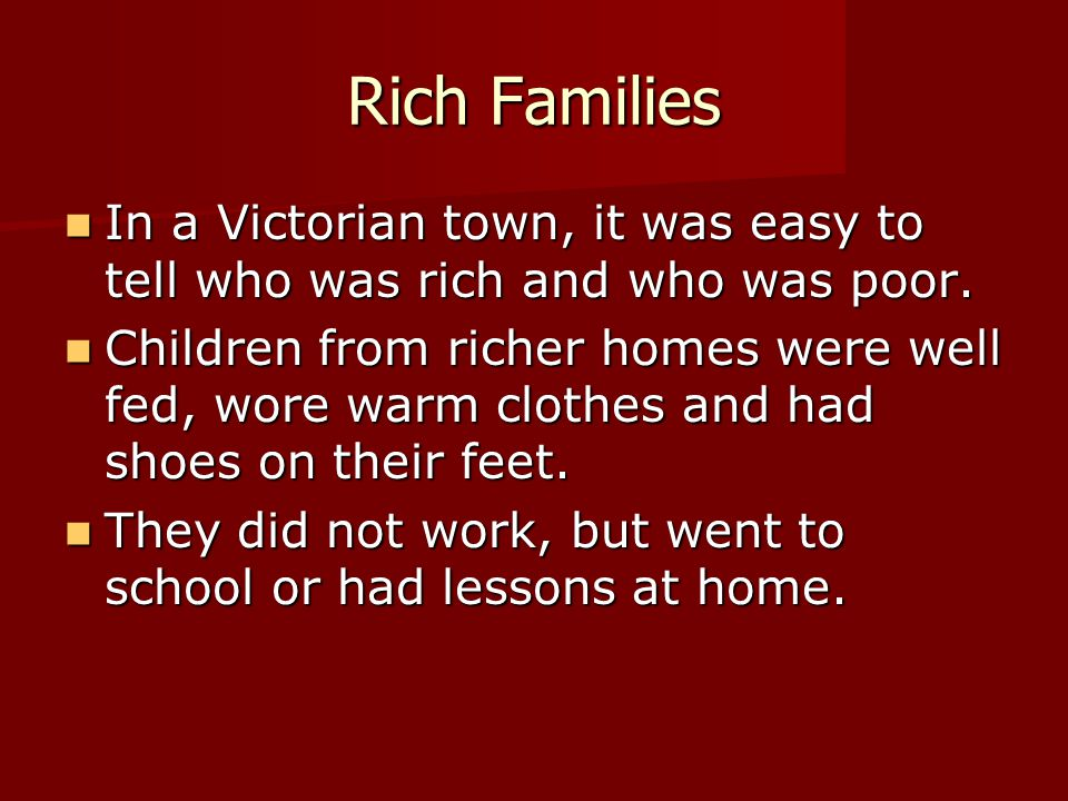 Rich Families In a Victorian town, it was easy to tell who was rich and who was poor.
