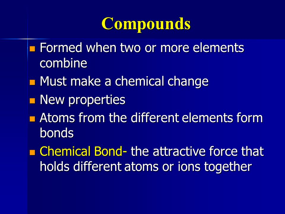 Compounds Formed when two or more elements combine