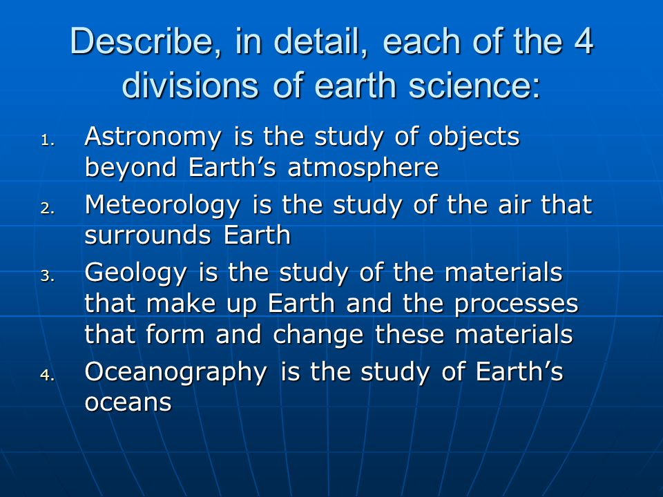 Describe, in detail, each of the 4 divisions of earth science: