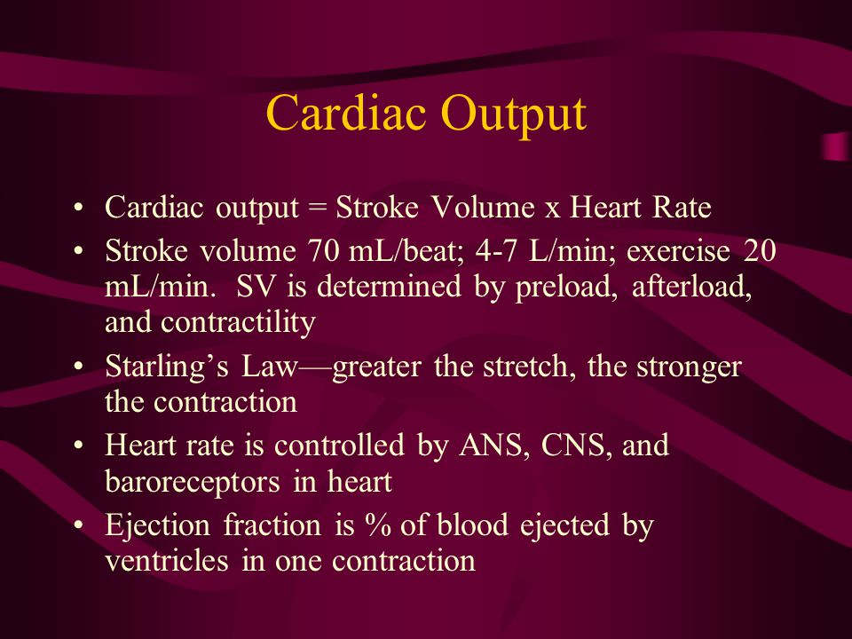 Cardiac Output Cardiac output = Stroke Volume x Heart Rate