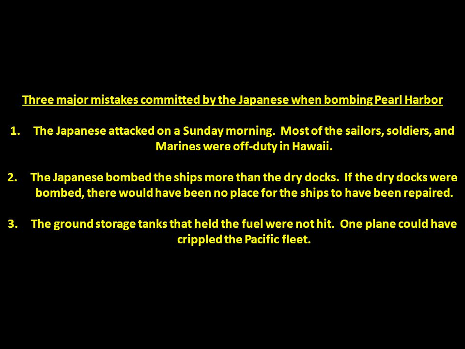 Three major mistakes committed by the Japanese when bombing Pearl Harbor