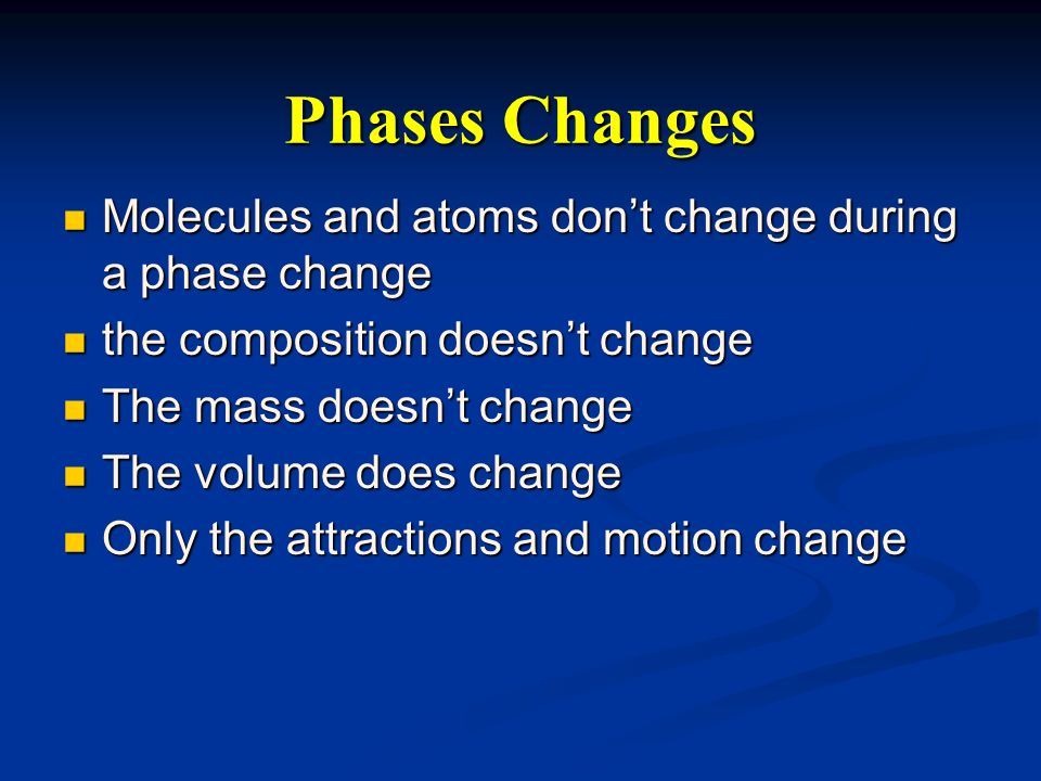 Phases Changes Molecules and atoms don't change during a phase change