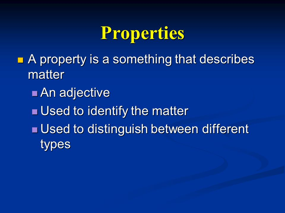Properties A property is a something that describes matter