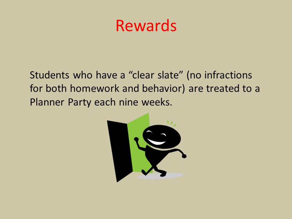 Rewards Students who have a clear slate (no infractions for both homework and behavior) are treated to a Planner Party each nine weeks.