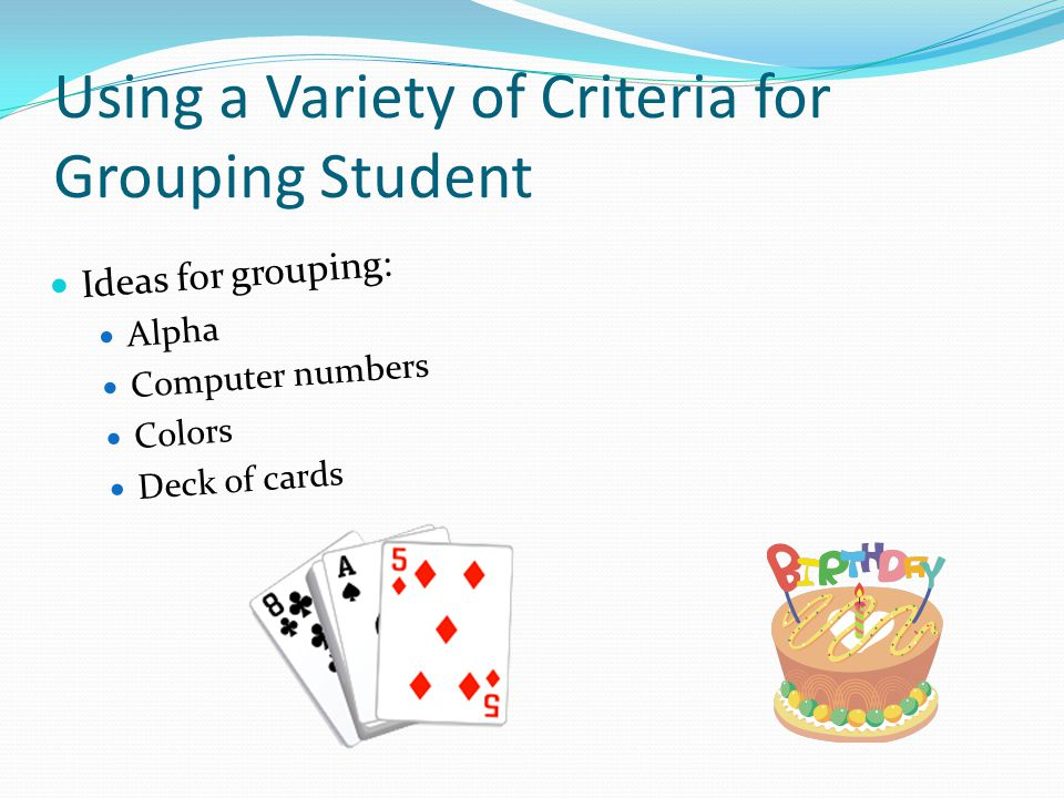 Using a Variety of Criteria for Grouping Student