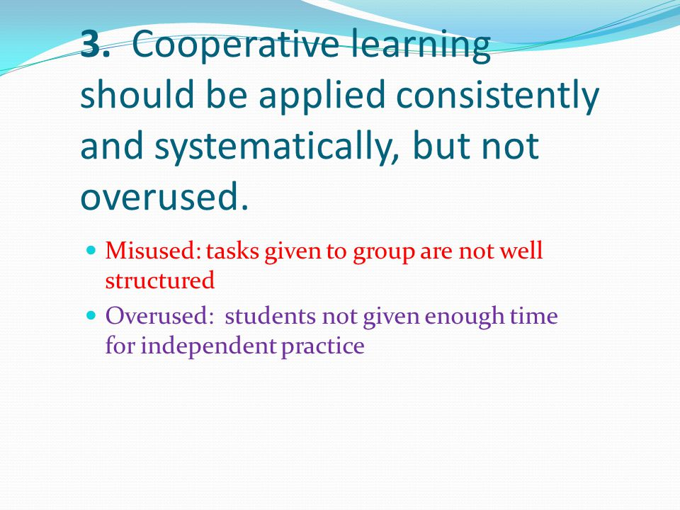 3. Cooperative learning should be applied consistently and systematically, but not overused.