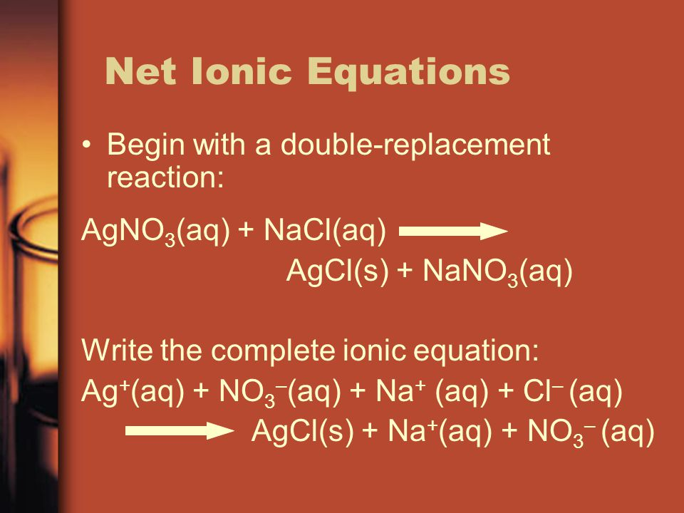 Net Ionic Equations Begin with a double-replacement reaction:
