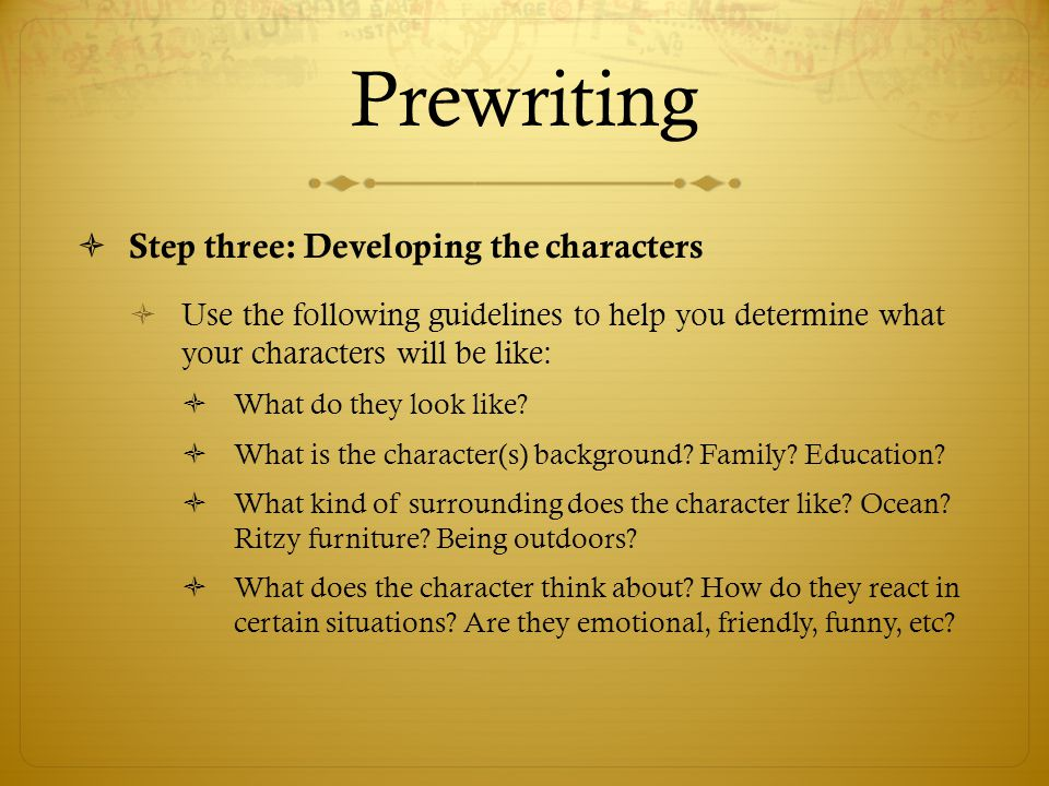 Prewriting Step three: Developing the characters
