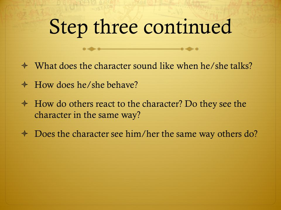 Step three continued What does the character sound like when he/she talks How does he/she behave