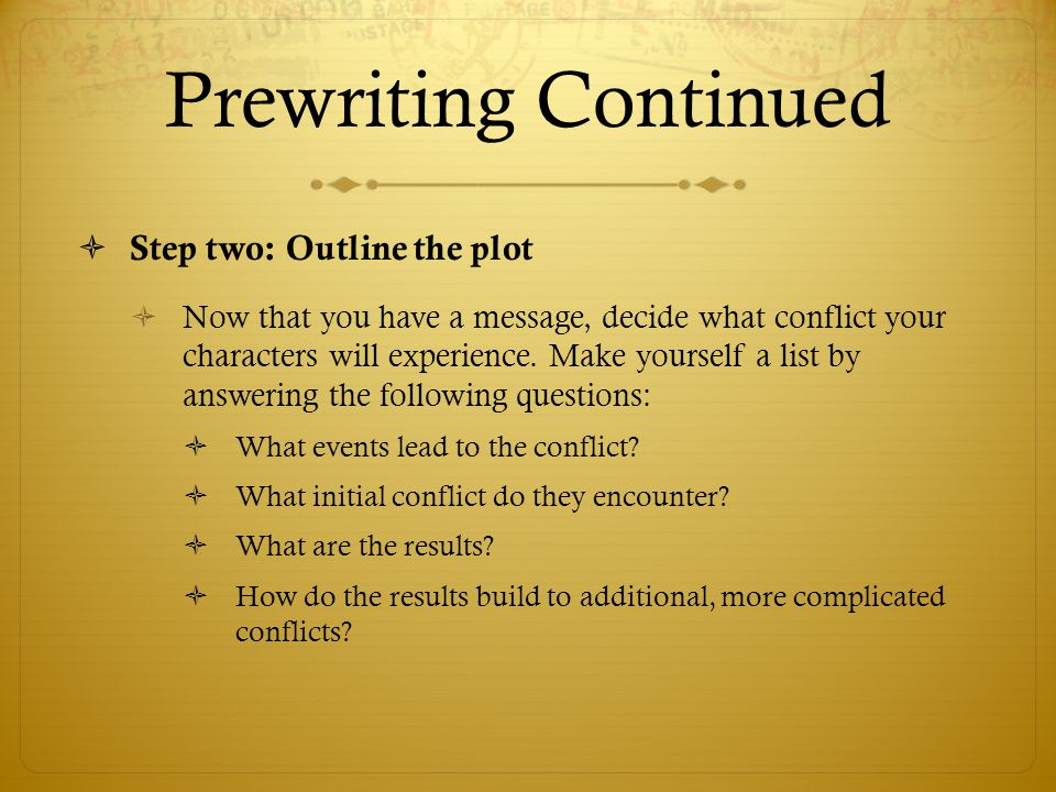 Prewriting Continued Step two: Outline the plot