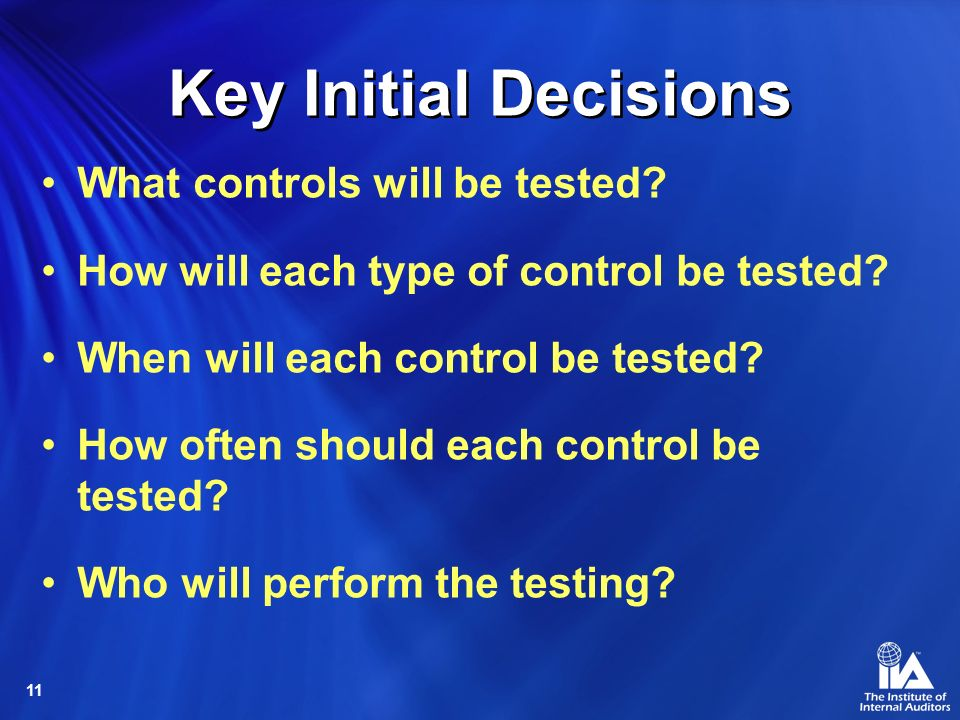 Key Initial Decisions What controls will be tested