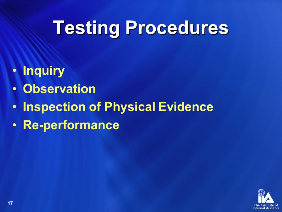Testing Procedures Inquiry Observation Inspection of Physical Evidence
