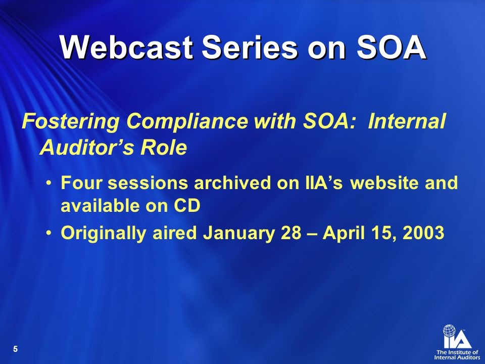 Webcast Series on SOA Fostering Compliance with SOA: Internal Auditor's Role. Four sessions archived on IIA's website and available on CD.