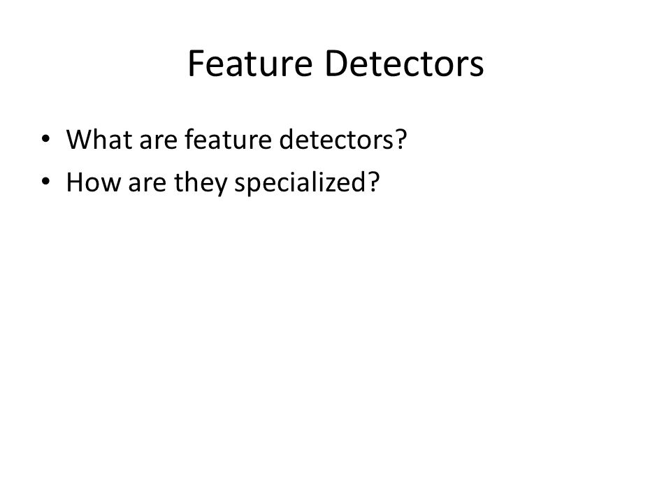 Feature Detectors What are feature detectors