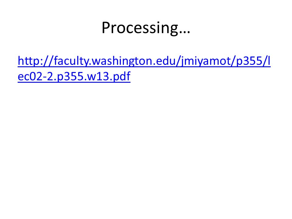 Processing… http://faculty.washington.edu/jmiyamot/p355/lec02-2.p355.w13.pdf