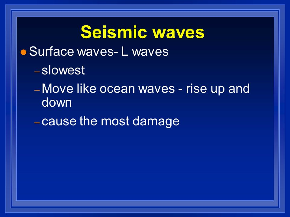 Seismic waves Surface waves- L waves slowest